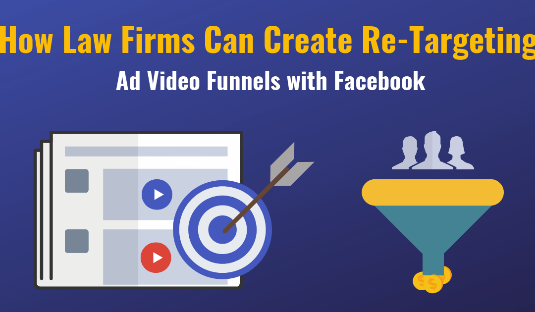 How Law Firms can Create Re-Targeting Video Ad Funnels with Facebook