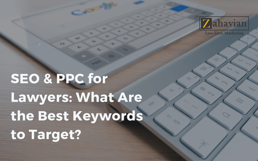 SEO & PPC for Lawyers: What Are the Best Keywords to Target?