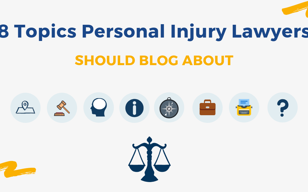 8 Topics Personal Injury Lawyers Should Blog About