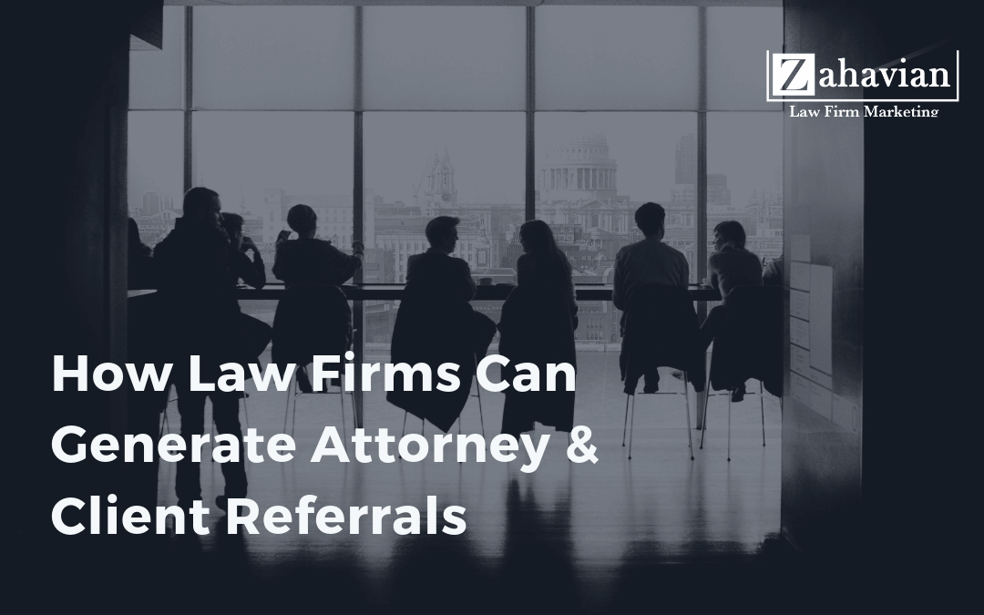 How Law Firms Can Generate Attorney & Client Referrals