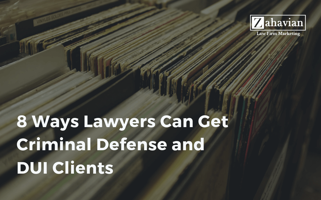 8 Ways Lawyers Can Get Criminal Defense and DUI Clients