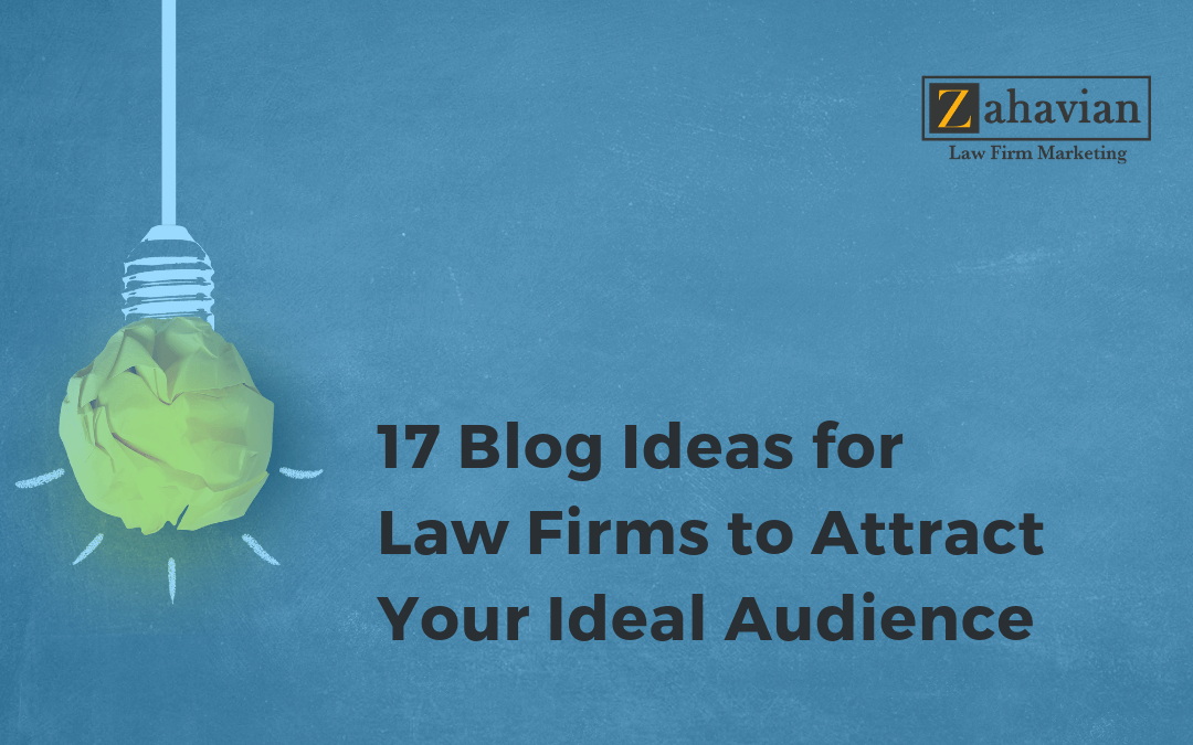 17 Blog Ideas for Law Firms to Attract Your Ideal Audience