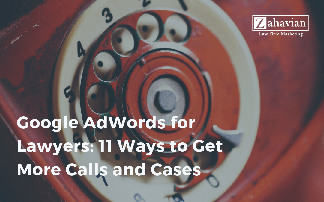 Google AdWords for Lawyers: 11 Ways to Get More Calls and Cases