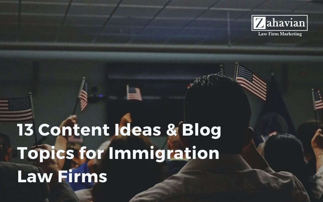13 Content Ideas & Blog Topics for Immigration Law Firms