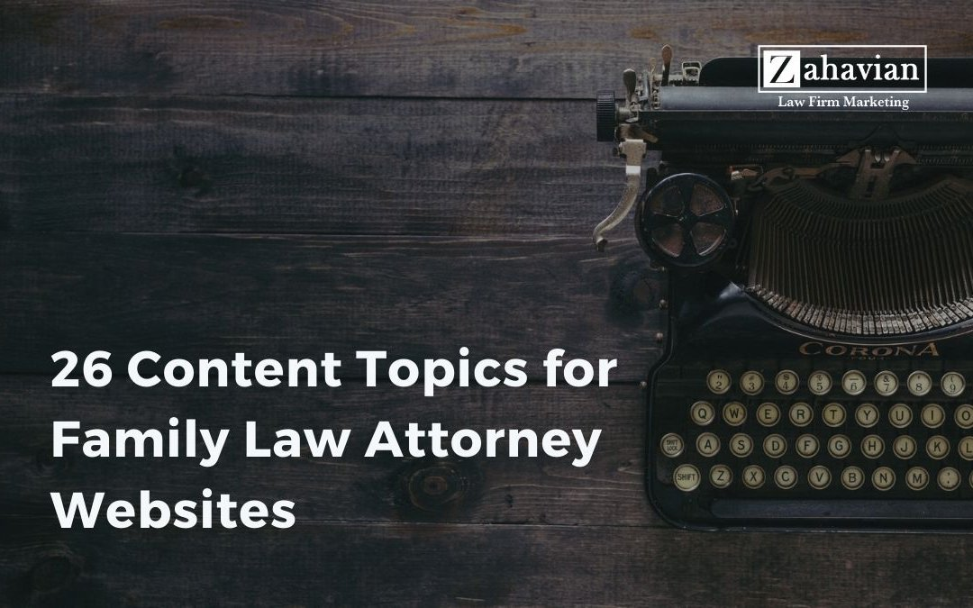 26 Content Topics for Family Law Attorney Websites