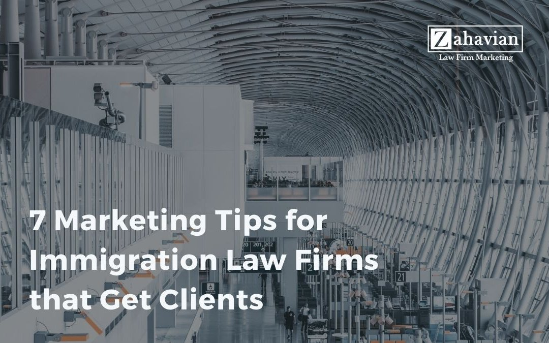 7 Marketing Tips for Immigration Law Firms that Get Clients