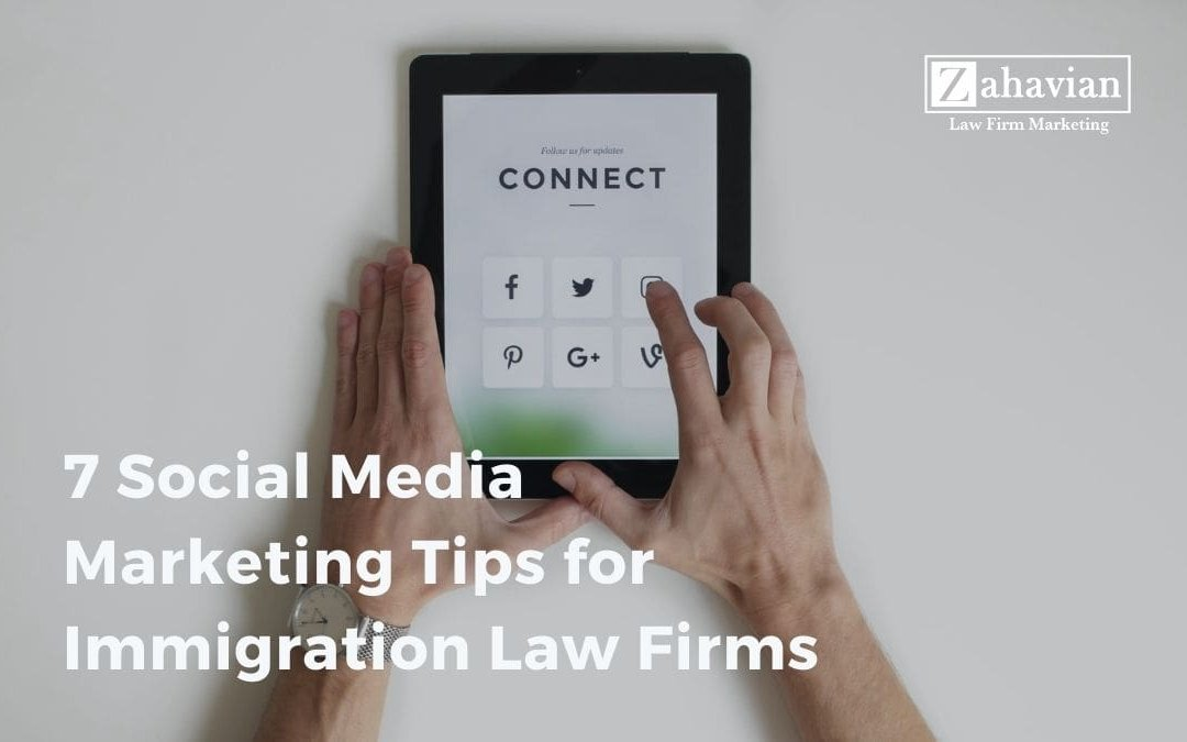 7 Social Media Marketing Tips for Immigration Law Firms
