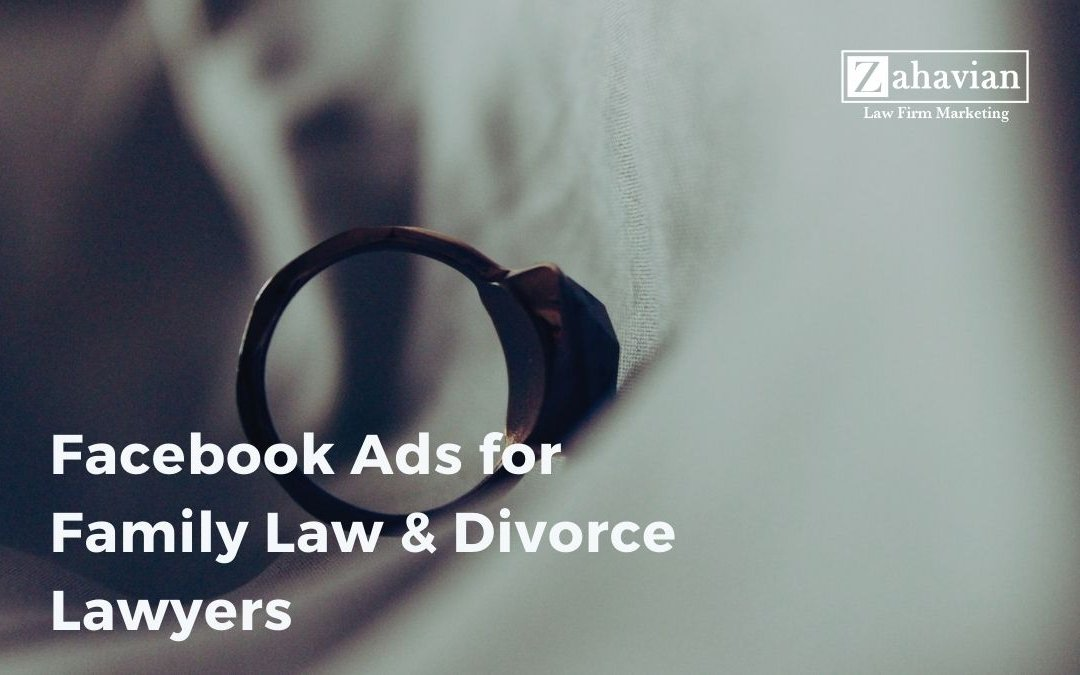 Facebook Ads for Family Law & Divorce Lawyers