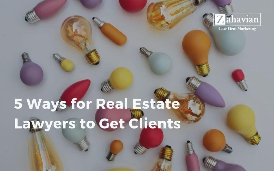 5 Ways for Real Estate Lawyers to Get Clients