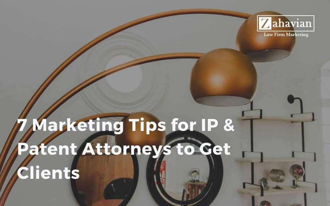 7 Marketing Tips for IP & Patent Attorneys to Get Clients