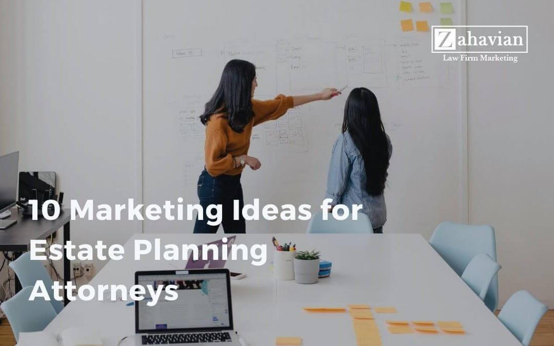 10 Marketing Ideas for Estate Planning Attorneys
