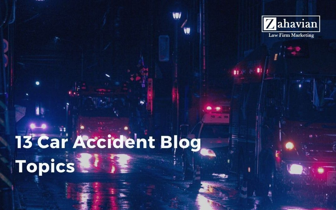 13 Blog Topics for Car Accident Lawyers